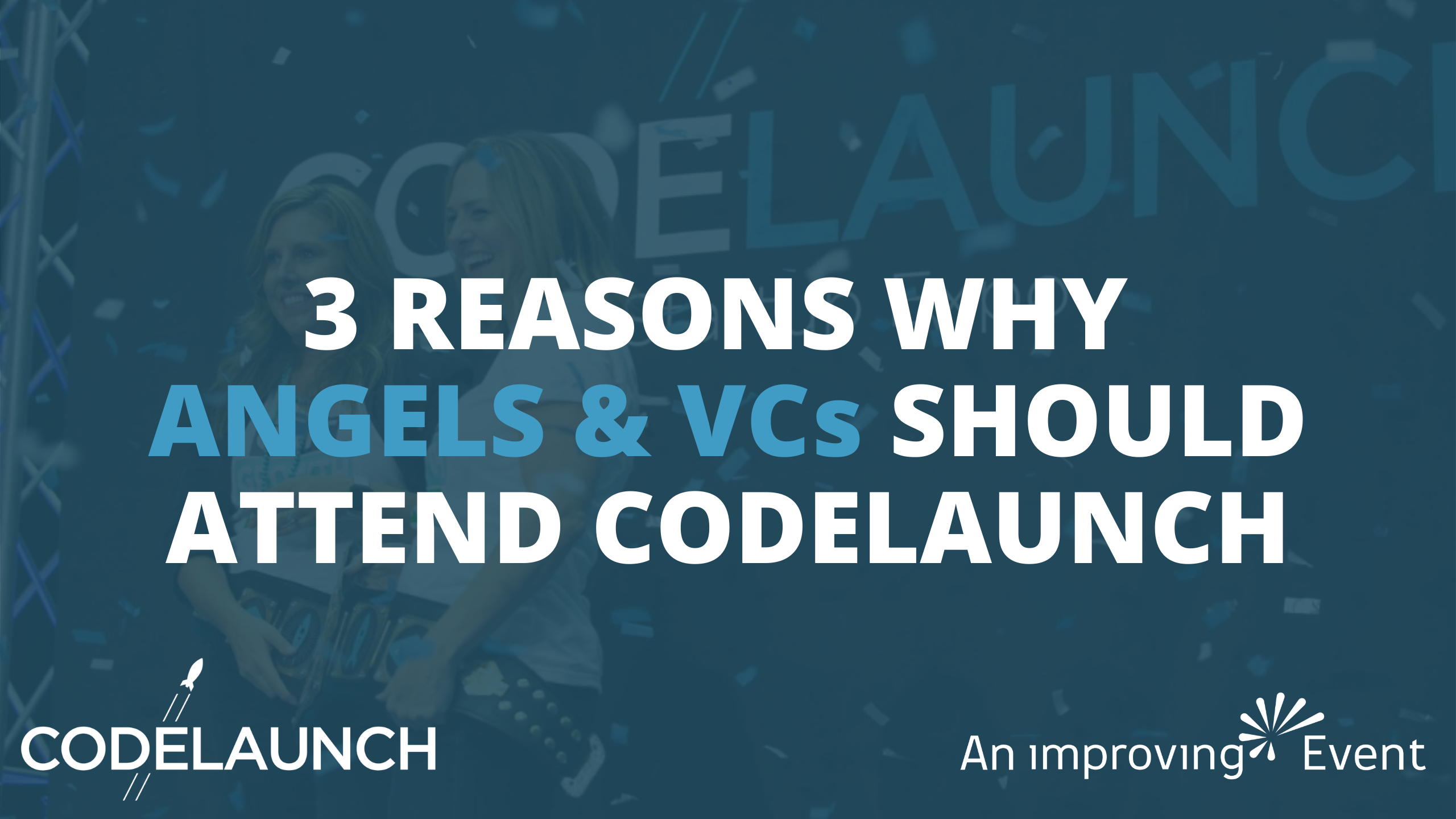 3 Reasons Why Angels and VCs Should Attend CodeLaunch